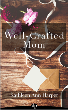 The Well-Crafted Mom, which Kathleen is offering for FREE to anyone who shoots her an email!